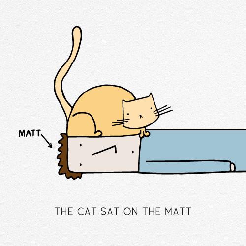 THE CAT SAT ON THE MATT